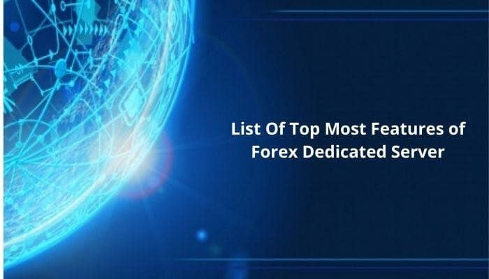 Features of Forex Dedicated Server